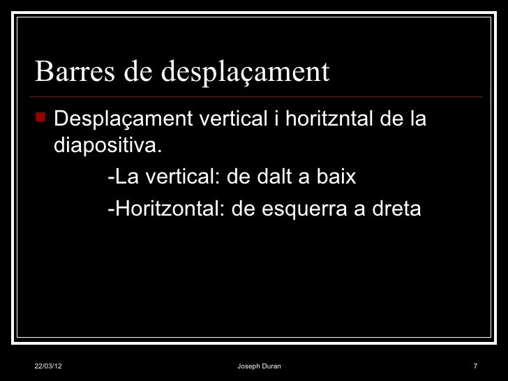 Barres de desplaçament    Desplaçament vertical i horitzntal de la     diapositiva.          -La vertical: de dalt a baix...