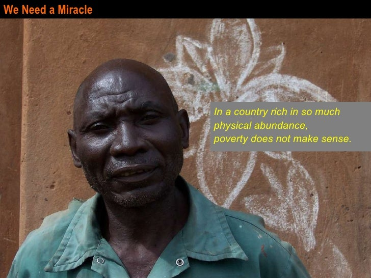 We Need a Miracle In a country rich in so much physical abundance, poverty does not make sense.