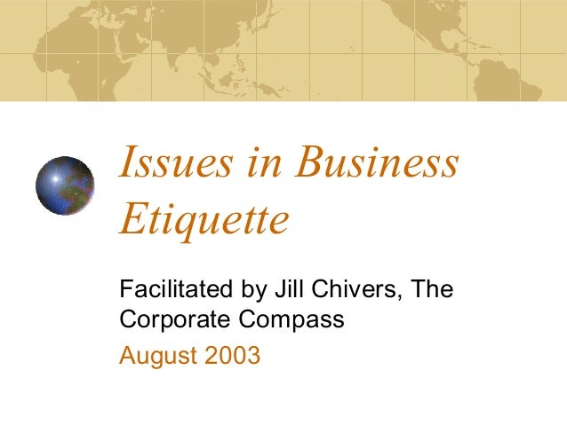 Issues in Business  Etiquette  Facilitated by Jill Chivers, The  Corporate Compass  August 2003