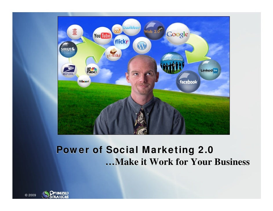 Power of Social Marketing 2.0                   …Make it Work for Your Business   © 2009