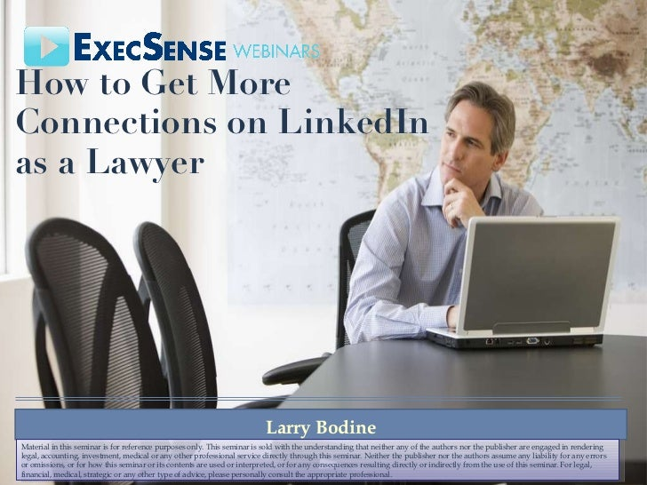How to Get More Connections on LinkedIn as a Lawyer  Larry Bodine Material in this seminar is for reference purposes only....