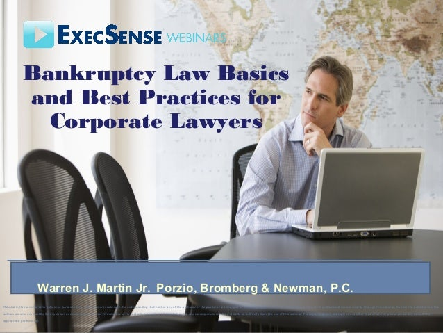 Bankruptcy Law Basics and Best Practices for Corporate Lawyers Warren J. Martin Jr., Porzio, Bromberg & Newman, P.C. www.p...