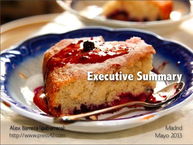 Executive SummaryMadridMayo 2013Alex Barrera (@abarrera)http://www.press42.com