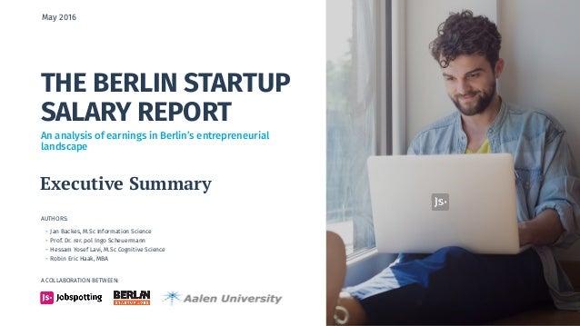THE BERLIN STARTUP SALARY REPORT AUTHORS: - Jan Backes, M.Sc Information Science - Prof. Dr. rer. pol Ingo Scheuermann - H...