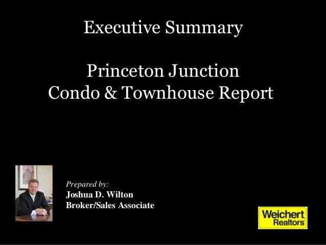 Executive Summary Princeton Junction Condo & Townhouse Report Prepared by: Joshua D. Wilton Broker/Sales Associate