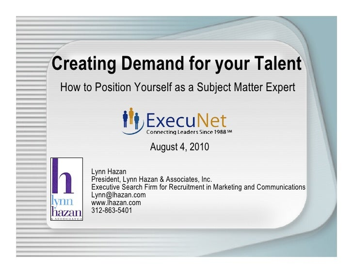 Creating Demand for your Talent  How to Position Yourself as a Subject Matter Expert                             August 4,...