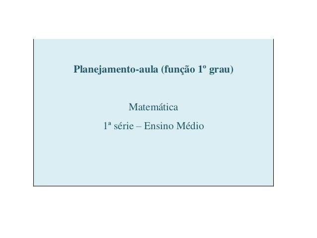 Planejamento-aula (função 1º grau)           Matemática      1ª série – Ensino Médio