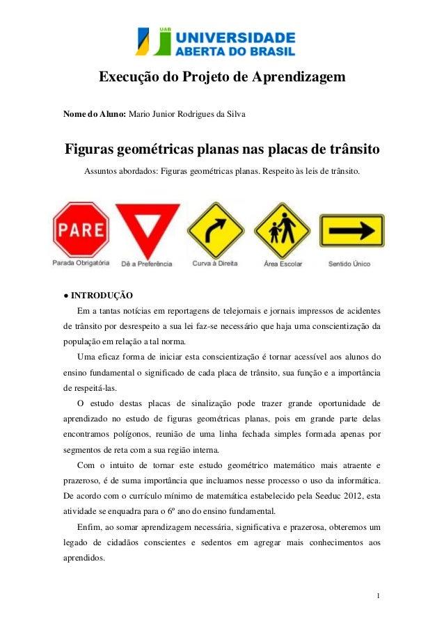 Execução do Projeto de AprendizagemNome do Aluno: Mario Junior Rodrigues da SilvaFiguras geométricas planas nas placas de ...