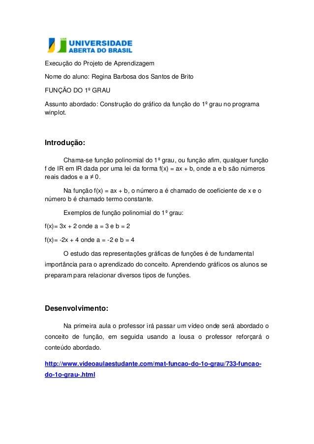 Execução do Projeto de AprendizagemNome do aluno: Regina Barbosa dos Santos de BritoFUNÇÃO DO 1º GRAUAssunto abordado: Con...