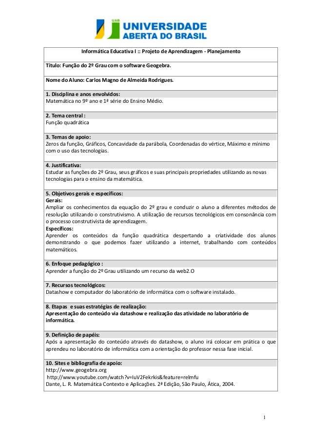 Informática Educativa I :: Projeto de Aprendizagem - PlanejamentoTítulo: Função do 2º Grau com o software Geogebra.Nome do...