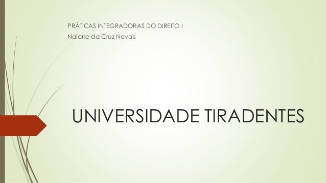 UNIVERSIDADE TIRADENTES PRÁTICAS INTEGRADORAS DO DIREITO I Naiane da Cruz Novais