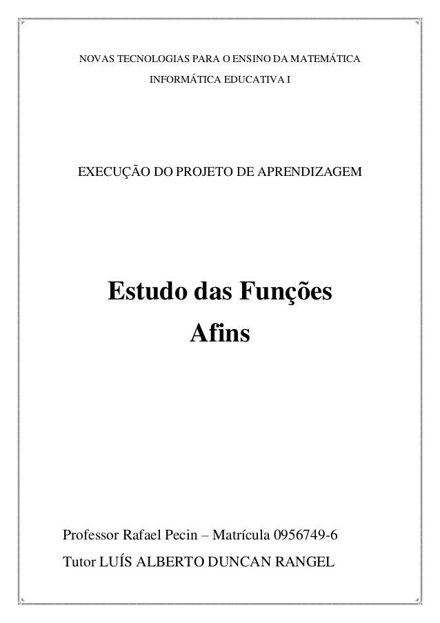 NOVAS TECNOLOGIAS PARA O ENSINO DA MATEMÁTICA INFORMÁTICA EDUCATIVA I  EXECUÇÃO DO PROJETO DE APRENDIZAGEM  Estudo das Fun...