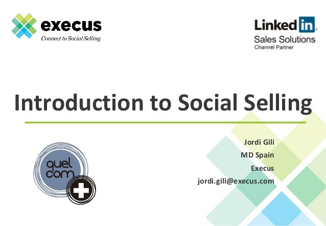 Introduction to Social Selling Jordi Gili MD Spain Execus jordi.gili@execus.com