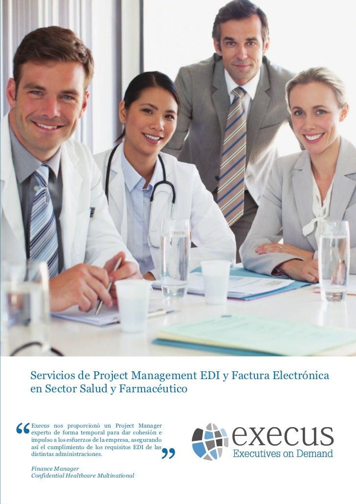 Servicios de Project Management EDI y Factura Electrónicaen Sector Salud y FarmacéuticoExecus nos proporcionó un Project M...