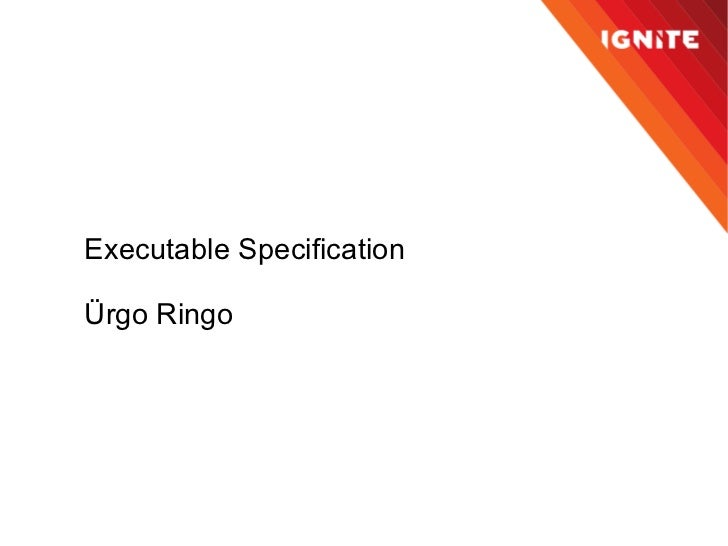 Executable Specification Ürgo Ringo