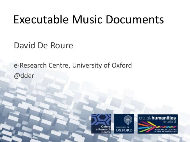 Executable Music Documents  David De Roure  e-Research Centre, University of Oxford  @dder
