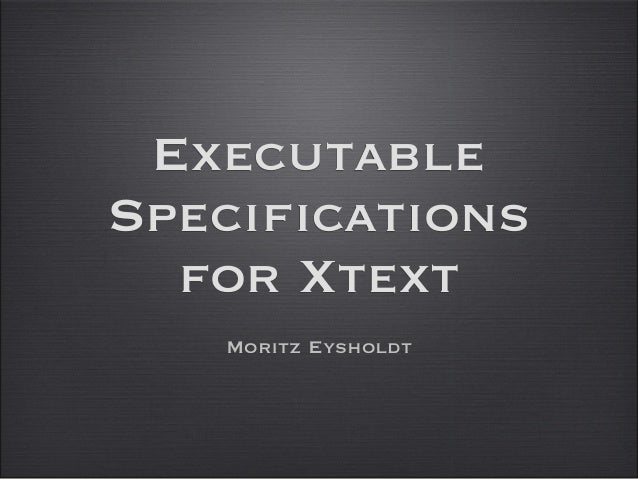 ExecutableSpecifications  for Xtext   Moritz Eysholdt