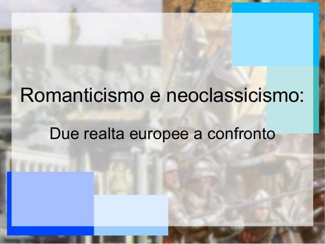 Romanticismo e neoclassicismo: Due realta europee a confronto