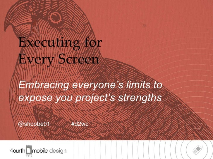 Executing forEvery ScreenEmbracing everyone's limits toexpose you project's strengths@shoobe01   #d2wc                    ...
