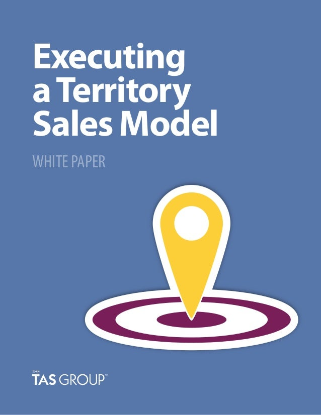 Executing aTerritory Sales Model WHITE PAPER