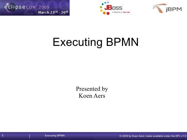 Executing BPMN                        Presented by                       Koen Aers     1   Executing BPMN                 ...