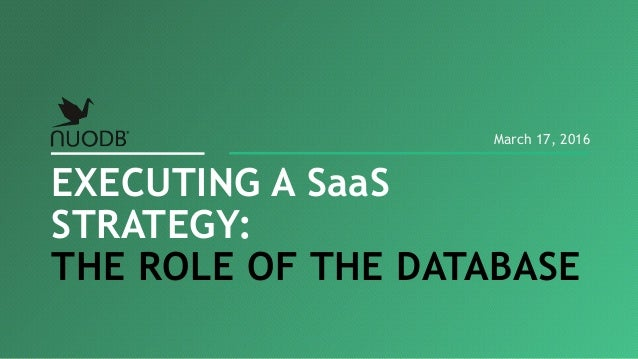EXECUTING A SaaS STRATEGY: THE ROLE OF THE DATABASE March 17, 2016