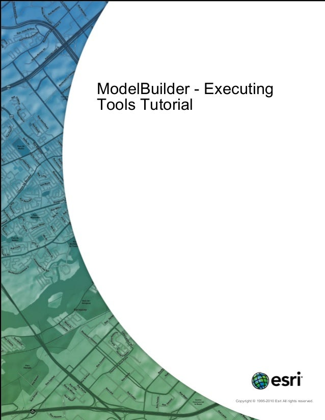 ModelBuilder - Executing Tools Tutorial Copyright © 1995-2010 Esri All rights reserved.