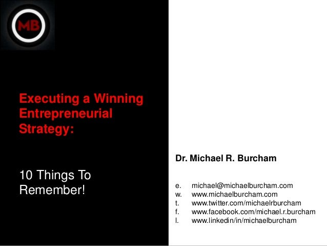 Executing a WinningEntrepreneurialStrategy:                      Dr. Michael R. Burcham10 Things To                      e...