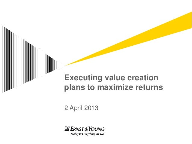 Executing value creationplans to maximize returns2 April 2013