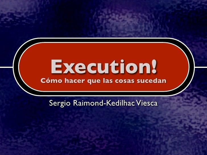 Execution! Cómo hacer que las cosas sucedan     Sergio Raimond-Kedilhac Viesca
