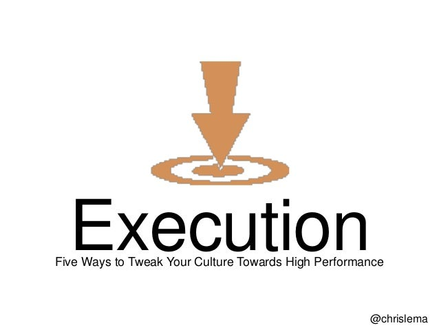 ExecutionFive Ways to Tweak Your Culture Towards High Performance                                                     @chr...
