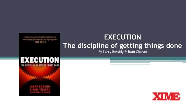 EXECUTION The discipline of getting things done By Larry Bossidy & Ram Charan