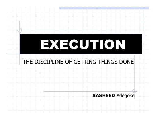 EXECUTION THE DISCIPLINE OF GETTING THINGS DONE RASHEED Adegoke