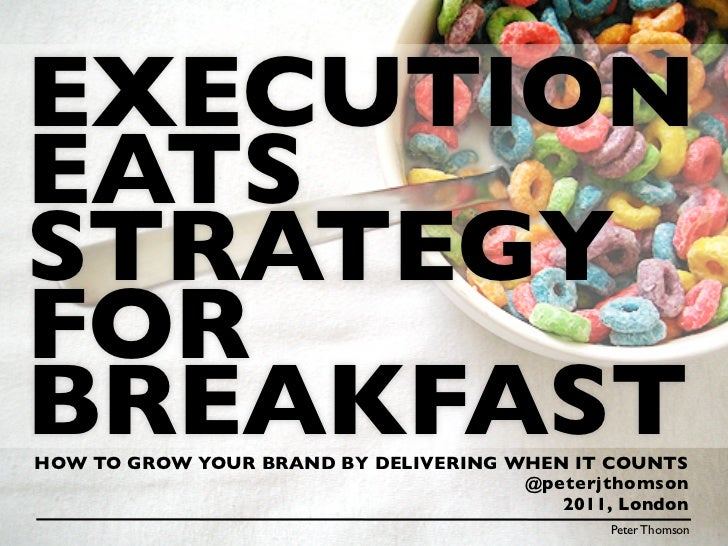 EXECUTIONEATSSTRATEGYFORBREAKFASTHOW TO GROW YOUR BRAND BY DELIVERING WHEN IT COUNTS                                      ...