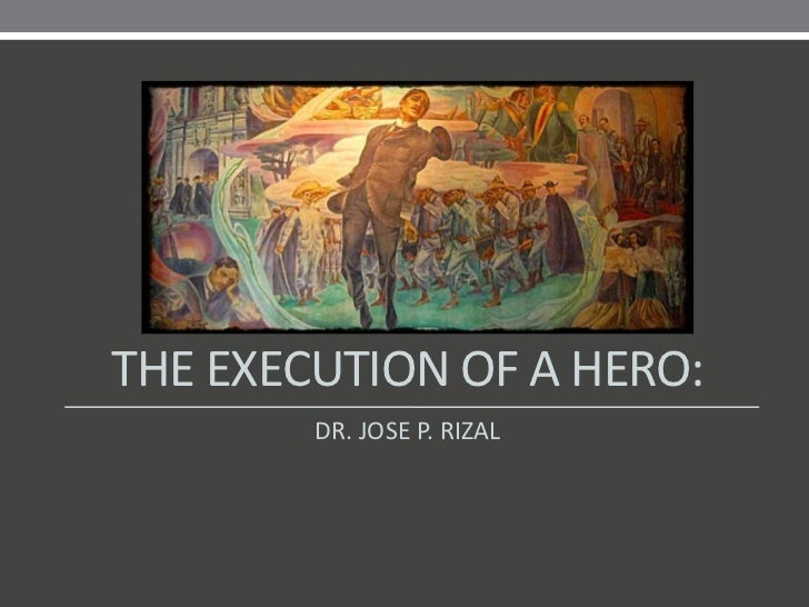 THE EXECUTION OF A HERO:        DR. JOSE P. RIZAL