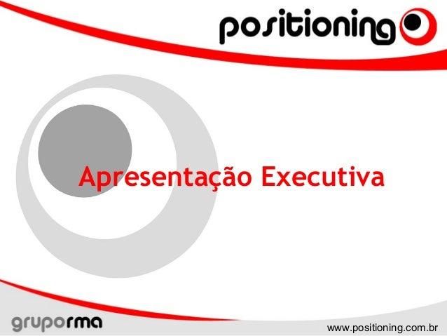 www.positioning.com.br Apresentação Executiva