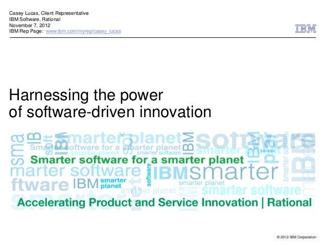 Casey Lucas, Client RepresentativeIBM Software, RationalNovember 7, 2012IBM Rep Page: www.ibm.com/myrep/casey_lucasHarness...