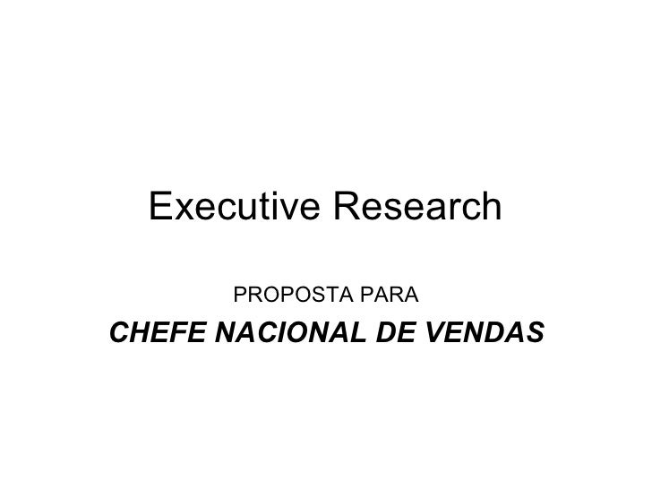 Executive Research PROPOSTA PARA CHEFE NACIONAL DE VENDAS