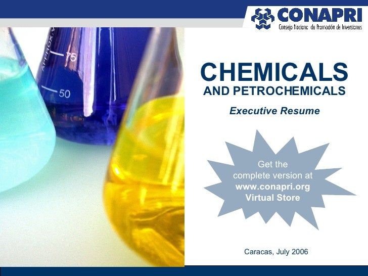 CHEMICALS AND PETROCHEMICALS Executive Resume Caracas, July 2006 Get the complete version at  www.conapri.org Virtual Store