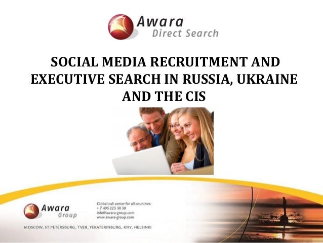 SOCIAL MEDIA RECRUITMENT AND EXECUTIVE SEARCH IN RUSSIA, UKRAINE AND THE CIS