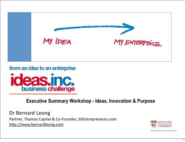 Executive Summary Workshop - Ideas, Innovation & Purpose  Dr  Bernard  Leong Partner,  Thymos  Capital  &  Co-...