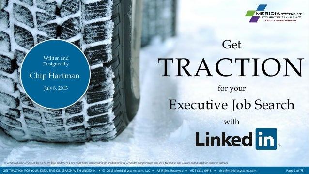 TRACTION for your Executive Job Search with Get Chip Hartman July 8, 2013 Written and Designed by GET TRACTION FOR YOUR EX...