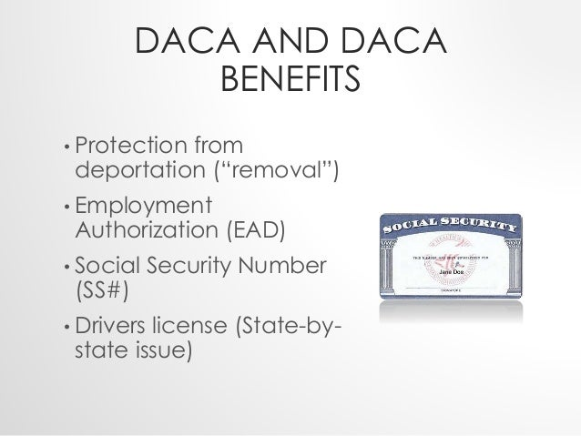 """DACA AND DACA  BENEFITS  • Protection from  deportation (""""removal"""")  • Employment  Authorization (EAD)  • Social Security ..."""
