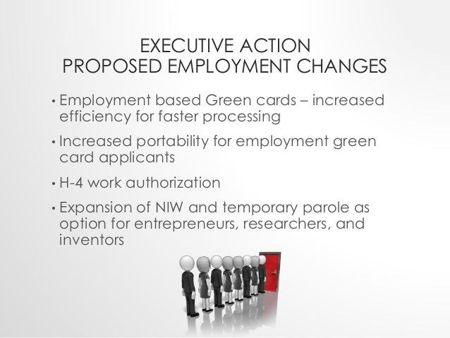 EXECUTIVE ACTION  PROPOSED EMPLOYMENT CHANGES  • Employment based Green cards – increased  efficiency for faster processin...