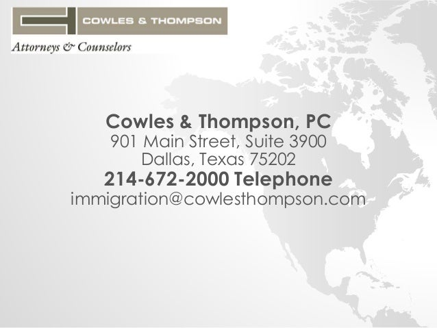 Cowles & Thompson, PC  901 Main Street, Suite 3900  Dallas, Texas 75202  214-672-2000 Telephone  immigration@cowlesthompso...