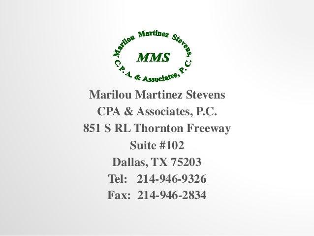 Marilou Martinez Stevens  CPA & Associates, P.C.  851 S RL Thornton Freeway  Suite #102  Dallas, TX 75203  Tel: 214-946-93...
