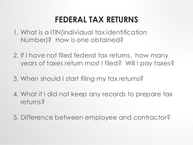 FEDERAL TAX RETURNS  1. What is a ITIN(individual tax identification  Number)? How is one obtained?  2. If I have not file...