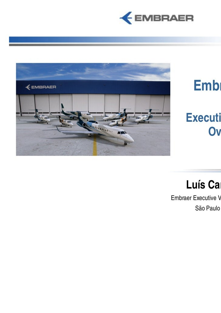 Embraer Day     Executive Aviation         Overview      Luís Carlos AffonsoEmbraer Executive Vice-President, Executive Je...