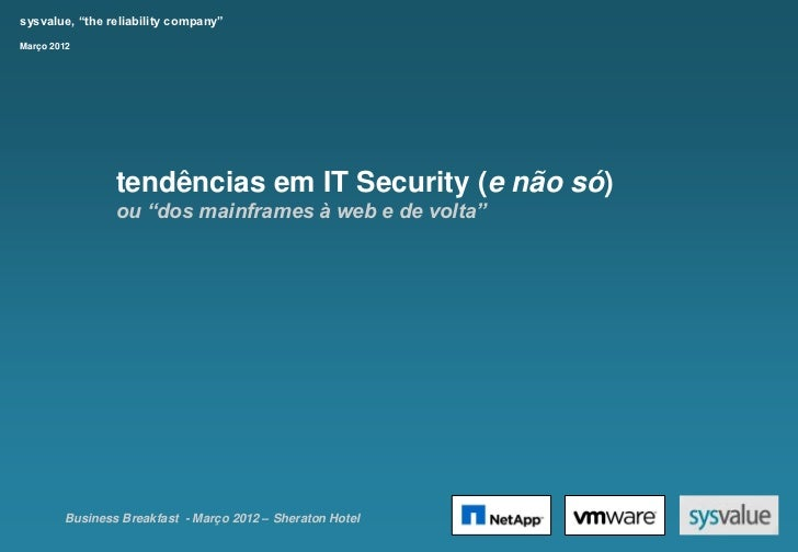"""sysvalue, """"the reliability company""""Março 2012                tendências em IT Security (e não só)                ou """"dos m..."""