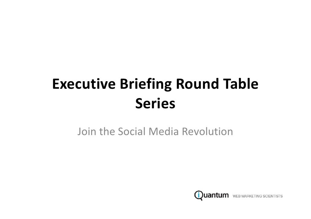 Executive Briefing Round Table             Series    Join the Social Media Revolution